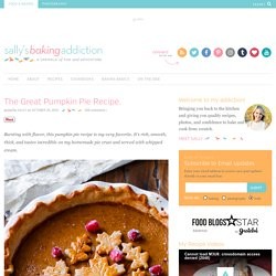The Great Pumpkin Pie Recipe. - Sallys Baking Addiction