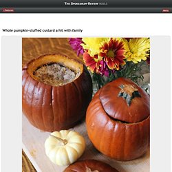 Whole pumpkin-stuffed custard a hit with family - Spokesman Mobile - Nov. 20, 2013