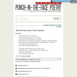 """We Get New Cells,"" Kate Horowitz - Punch in the Face Poetry"