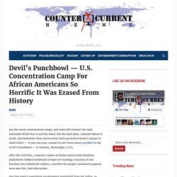 Devil's Punchbowl — U.S. Concentration Camp For African Americans So Horrific It Was Erased From History – Counter Current News