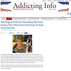 Ted Nugent Calls For Punishing The Poor, Claims They Make Poor Decisions To End Up In Poverty
