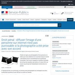 Vie privée -Droit pénal : diffuser l'image d'une personne sur internet n'est pas punissable si la photographie a été prise avec son accord