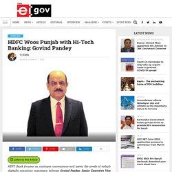 HDFC Woos Punjab with Hi-Tech Banking: Govind Pandey