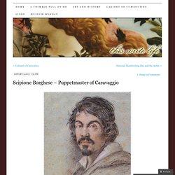 Scipione Borghese – Puppetmaster of Caravaggio