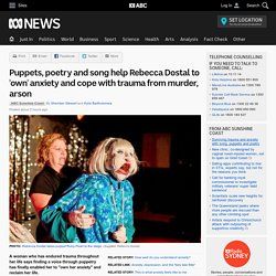 Puppets, poetry and song help Rebecca Dostal to 'own' anxiety and cope with trauma from murder, arson