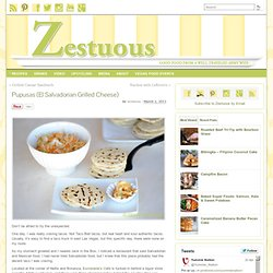 Pupusas (El Salvadorian Grilled Cheese) - Zestuous