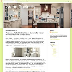 Grand Cabinet: Purchase A Perfect Online Kitchen Cabinets For Interior Decor Solution With Grand Cabinets