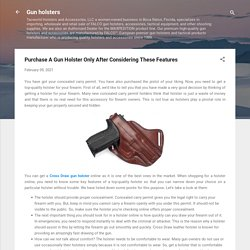 Purchase A Gun Holster Only After Considering These Features