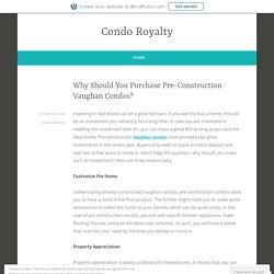 Why Should You Purchase Pre-Construction Vaughan Condos? – Condo Royalty