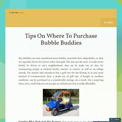 Tips On Where To Purchase Bubble Buddies – CitEcar Electric Vehicles
