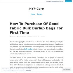 How To Purchase Of Good Fabric Bulk Burlap Bags For First Time