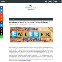 Why Do You Need To Purchase Twitter Followers? - Worlds News and Trends Blog: Latest News, Updates, Useful Tips, Technology and Health Blog