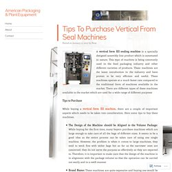 Tips To Purchase Vertical From Seal Machines