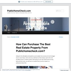 How Can Purchase The Best Real Estate Property From Publichomecheck.com?
