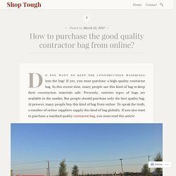 How to purchase the good quality contractor bag from online? – Shop Tough