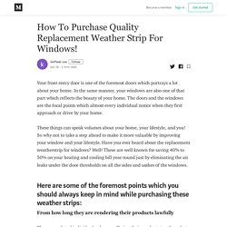 How To Purchase Quality Replacement Weather Strip For Windows!