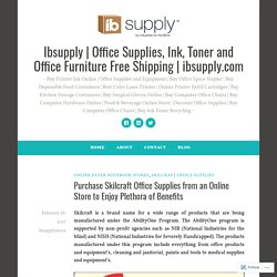 Purchase Skilcraft Office Supplies from an Online Store to Enjoy Plethora of Benefits – Ibsupply