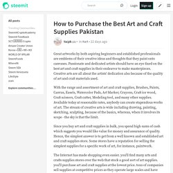 How to Purchase the Best Art and Craft Supplies Pakistan