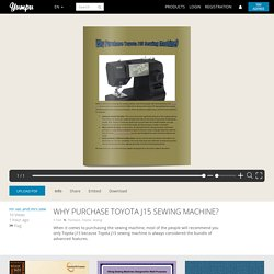 Why Purchase Toyota J15 Sewing Machine?