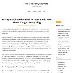 Disney Purchased Marvel 10 Years Back: How That Changed Everything – mcafee.com/activate