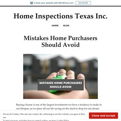 Mistakes Home Purchasers Should Avoid – Home Inspections Texas Inc.
