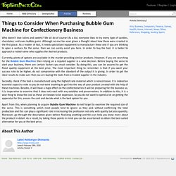 Things to Consider When Purchasing Bubble Gum Machine for Confectionery Business