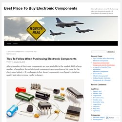 Tips To Follow When Purchasing Electronic Components