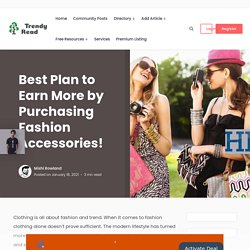 Best Plan To Earn More By Purchasing Fashion Accessories!