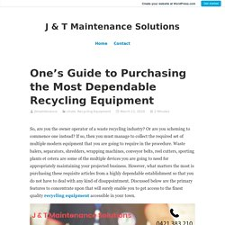 One's Guide to Purchasing the Most Dependable Recycling Equipment