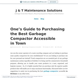 One's Guide to Purchasing the Best Garbage Compactor Accessible in Town – J & T Maintenance Solutions
