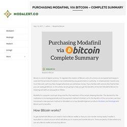 Purchasing Modafinil via Bitcoin – Complete Summary