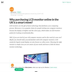 Why purchasing LCD monitor online in the UK is a smart move?