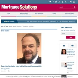 Case study: Purchasing a buy to let with a special purpose vehicle - Mortgage Solutions
