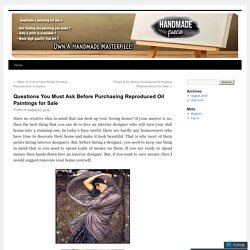 Questions You Must Ask Before Purchasing Reproduced Oil Paintings for Sale