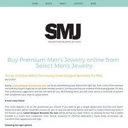 Things To Know Before Purchasing Latest Designer Bracelets For Men - selectmensjewelry