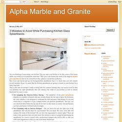 Alpha Marble and Granite: 3 Mistakes to Avoid While Purchasing Kitchen Glass Splashbacks