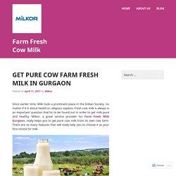 Get Pure Cow Farm Fresh Milk In Gurgaon