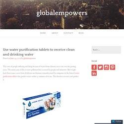 Use water purification tablets to receive clean and drinking water – globalempowers