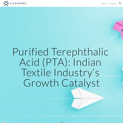 Purified Terephthalic Acid (PTA): Indian Textile Industry's Growth Catalyst