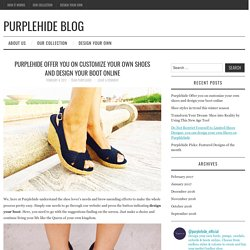 Purplehide Offer you on customize your own shoes and design your boot online - Purplehide Blog