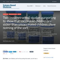 Two (now retracted) studies purporting to show that vaccinated children are sicker than unvaccinated children show nothing of the sort – Science-Based Medicine