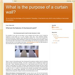 What is the purpose of a curtain wall?: What are the features of intumescent paint?