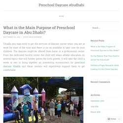 What is the Main Purpose of Preschool Daycare in Abu Dhabi?