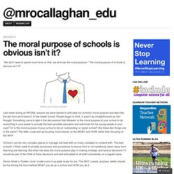 The moral purpose of schools is obvious isn't it?