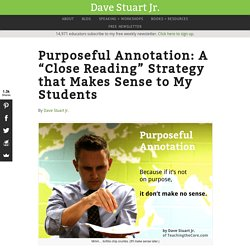 "Purposeful Annotation: A ""Close Reading"" Strategy that Makes Sense to My Students - Dave Stuart Jr."