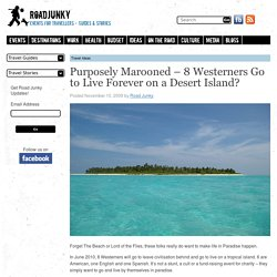 Purposely Marooned - 8 Westerners Go to Live Forever on a Desert Island? - Road Junky Guides