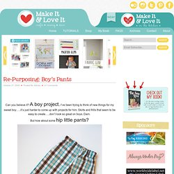 Make It and Love It: Re-Purposing: Boy's Pants