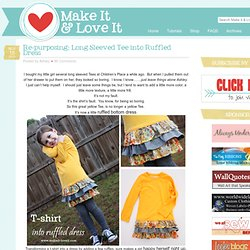 Re-purposing: Long Sleeved Tee into Ruffled Dress | Make It and Love It - StumbleUpon