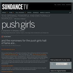 And the nominees for the Push Girls hall of fame are…