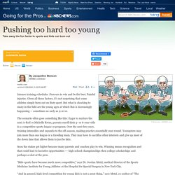 Pushing too hard too young - Health - Children's health - Going for the Pros